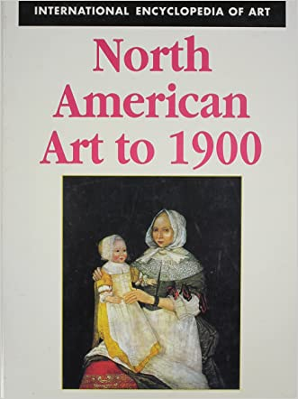 North American Art to 1900 (International Encyclopedia of Art)