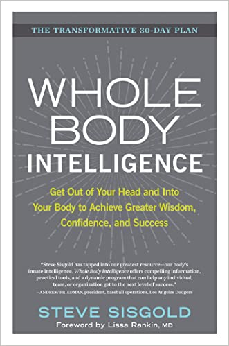 Whole Body Intelligence: Get Out of Your Head and Into Your Body to Achieve Greater Wisdom, Confidence, and Success
