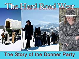 Hard Road West: The Story Of The Donner Party and the Westward Movement