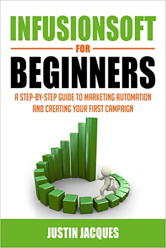 Infusionsoft for Beginners: A Step-by-Step Guide to Marketing Automation and Building Your First Campaign Kindle Edition written by Justin Jacques