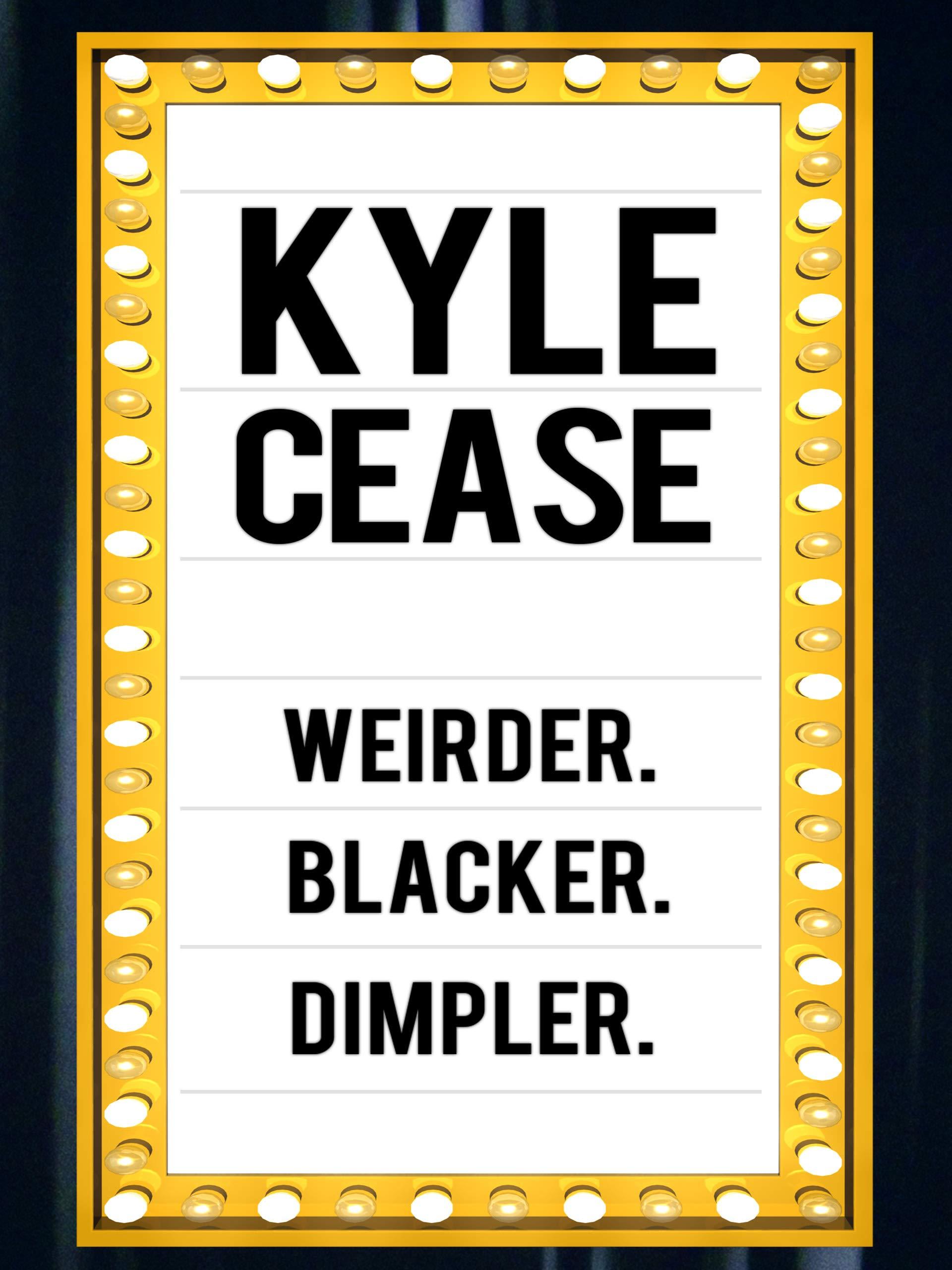 Kyle Cease: Weirder. Blacker. Dimpler.