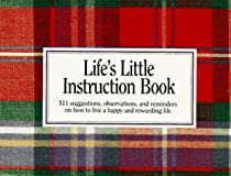 Life&#39;s Little Instruction Book:  511 suggestions, observations, and reminders on how to live a happy and rewarding life
