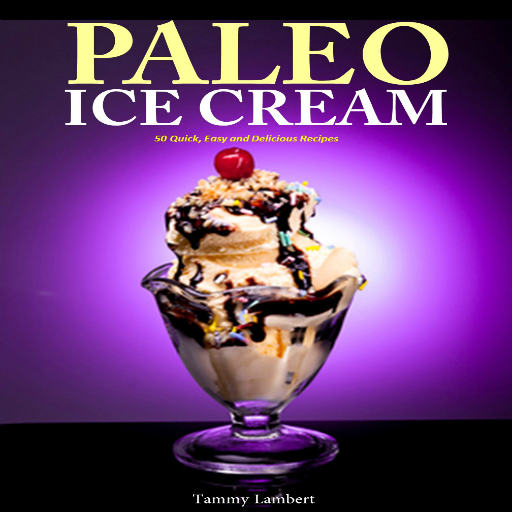 Paleo Ice Cream 50 Quick, Easy and Delicious Recipes