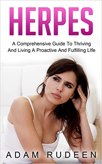 Herpes: A Comprehensive Guide To Thriving And Living A Proactive And Fulfilling Life (herpes, genital, std, sexual health, sensual)