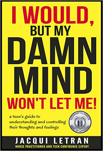 I would, but my DAMN MIND won't let me: a teen's guide to understanding and controlling their thoughts and feelings (Words of Wisdom for Teens Book 2)