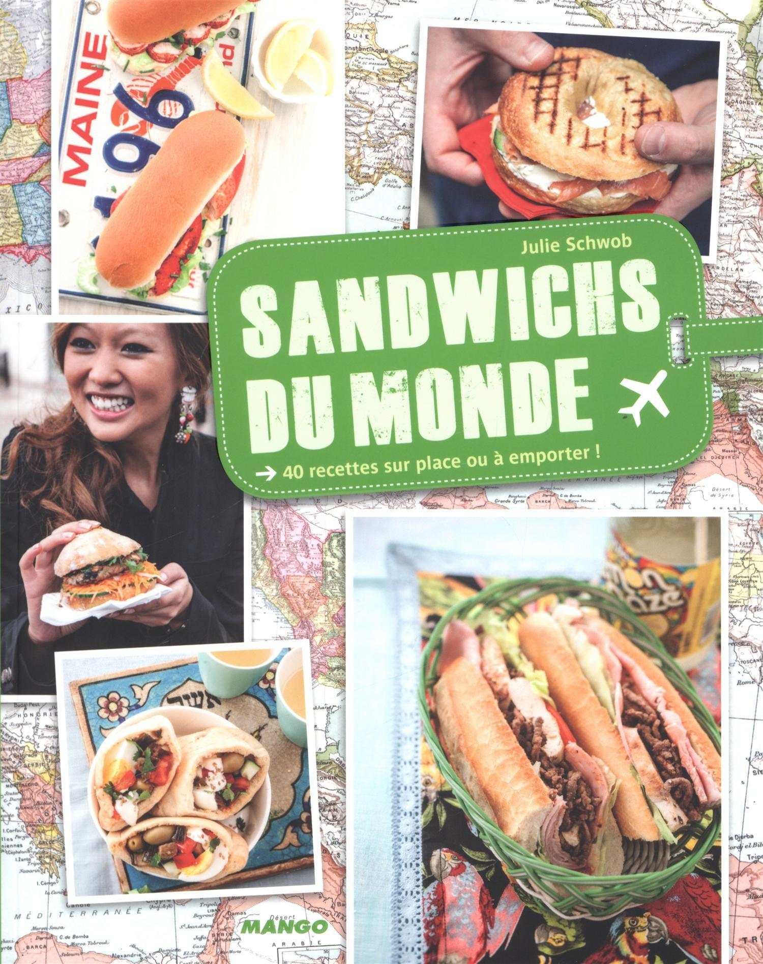 Sandwichs du monde : 40 recettes sur place ou à em
