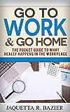 Go To Work & Go Home