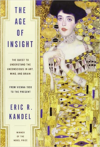 The Age of Insight: The Quest to Understand the Unconscious in Art, Mind, and Brain, from Vienna 1900 to the Present written by Eric Kandel