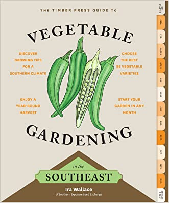 The Timber Press Guide to Vegetable Gardening in the Southeast written by Ira Wallace