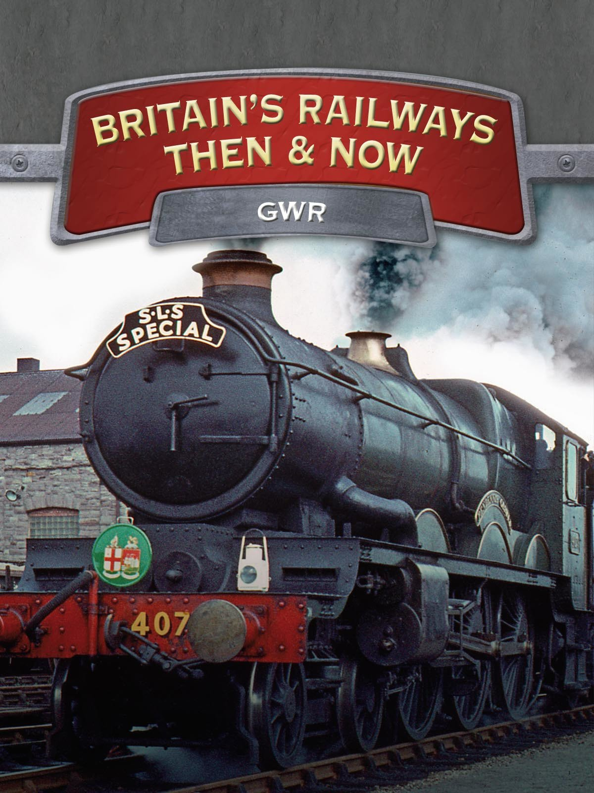 Britain's Railways Then And Now: GWR