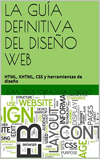 LA GUÍA DEFINITIVA DEL DISEÑO WEB: HTML, XHTML, CSS y herramientas de diseño (Spanish Edition)