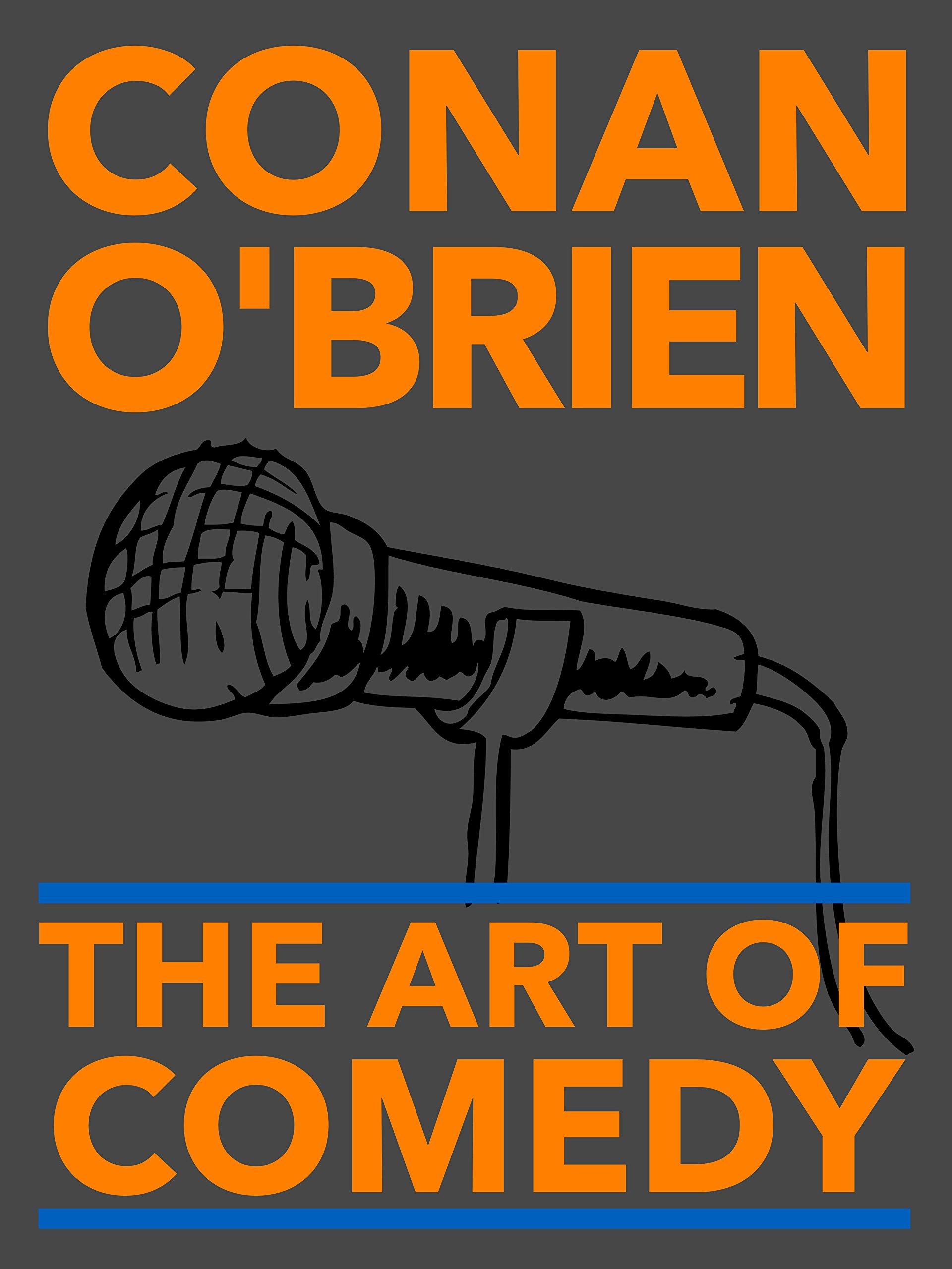 Conan O'Brien: The Art of Comedy