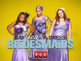 Say Yes to the Dress Bridesmaids Season 3