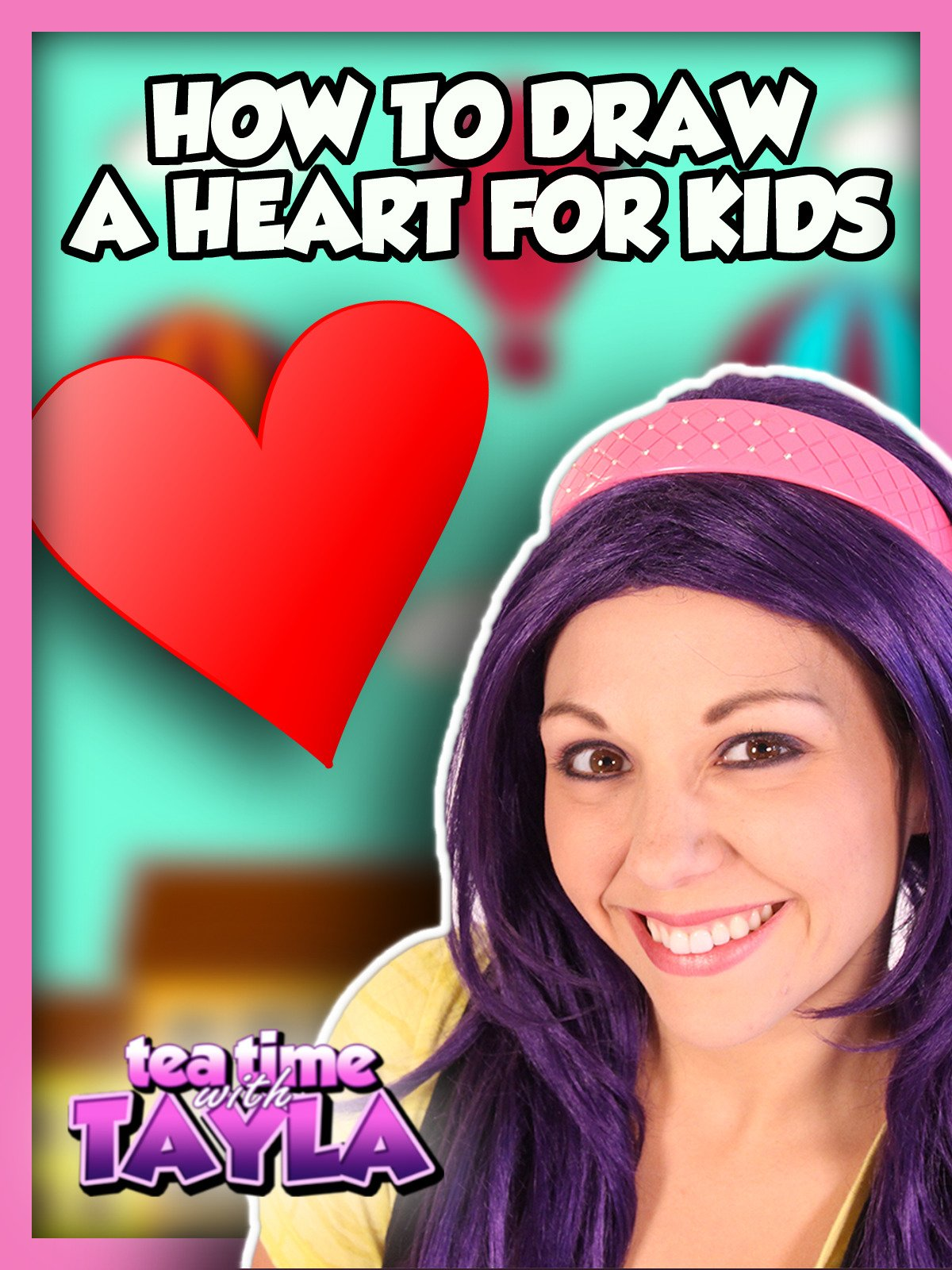 Tea Time with Tayla: How to Draw a Heart for Kids