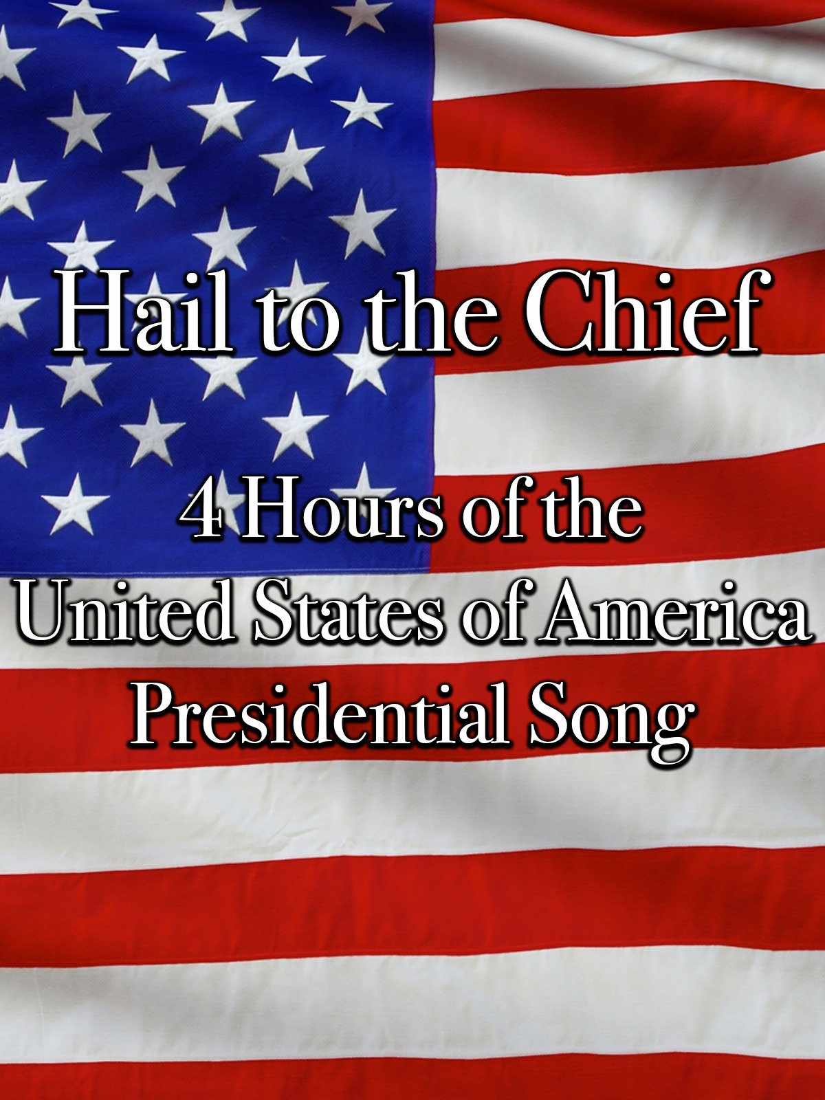 Hail to the Chief 4 Hours of the United States of America Presidential Song