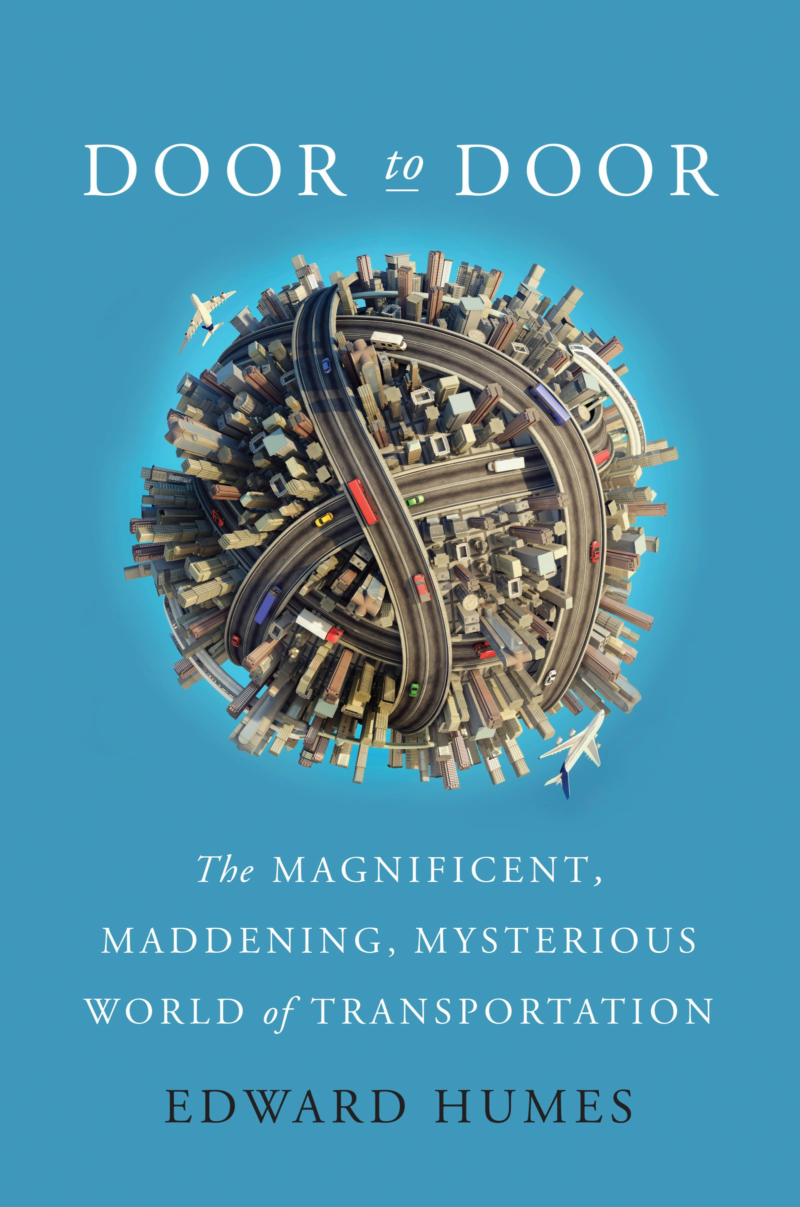 Door to Door: The Magnificent, Maddening, Mysterious World of Transportation ISBN-13 9780062372079