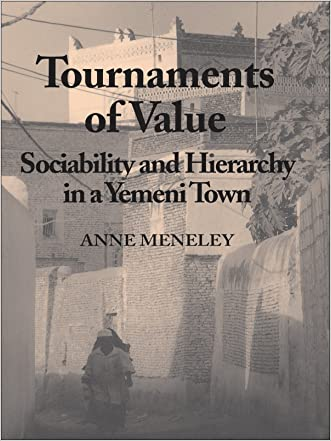 Tournaments of Value: Sociability and Hierarchy in a Yemeni Town (Anthropological Horizons)