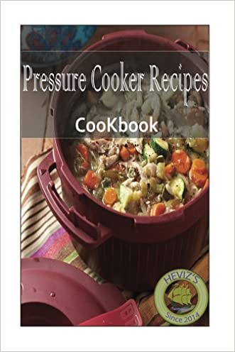 Premium Pressure Cooker Recipes 101. Over 100 Delicious Pressure Cooker Cookbook,electric pressure cooker cookbook, cooker cookbook, pressure cooker, pressure cooker recipes written by Heviz%27s