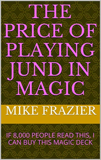 The price of playing jund in Magic: IF 8,000 PEOPLE READ THIS, I CAN BUY THIS MAGIC DECK