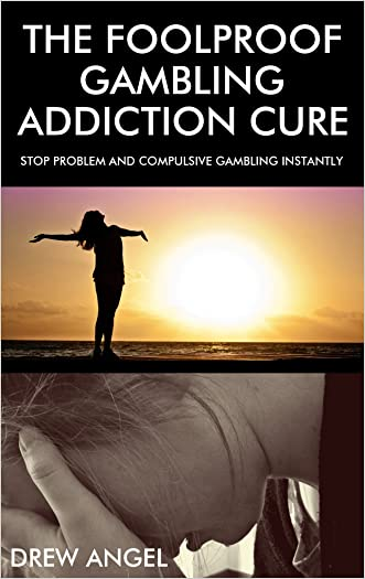The Foolproof Gambling Addiction Cure:  Stop Problem and Compulsive Gambling Instantly written by Drew Angel