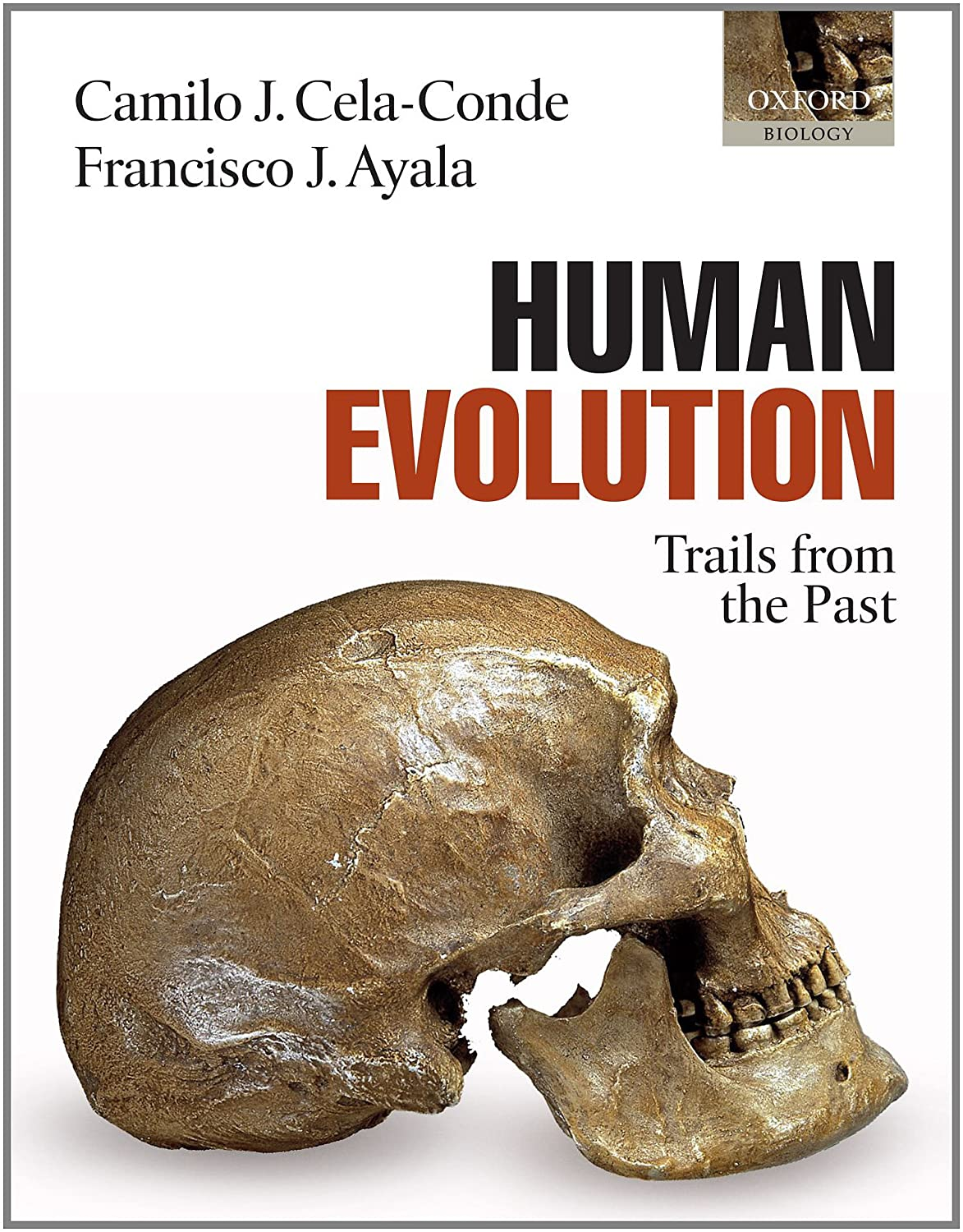 Human Evolution: Trails from the Past Camilo J. Cela-Conde and Francisco J. Ayala