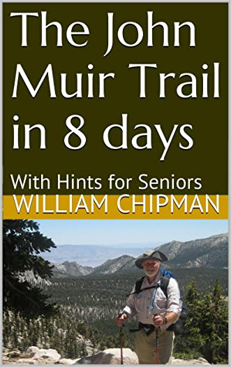 The John Muir Trail in 8 days: With Hints for Seniors