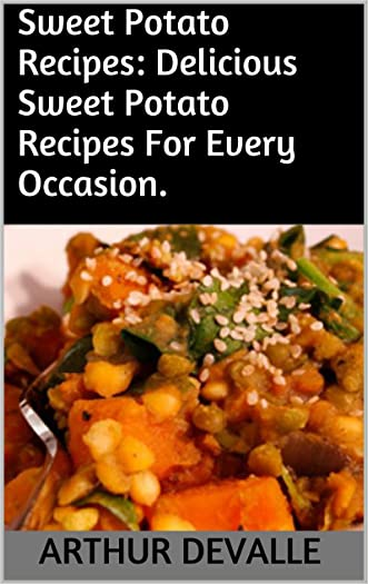 Sweet Potato Recipes: Delicious Sweet Potato Recipes For Every Occasion.