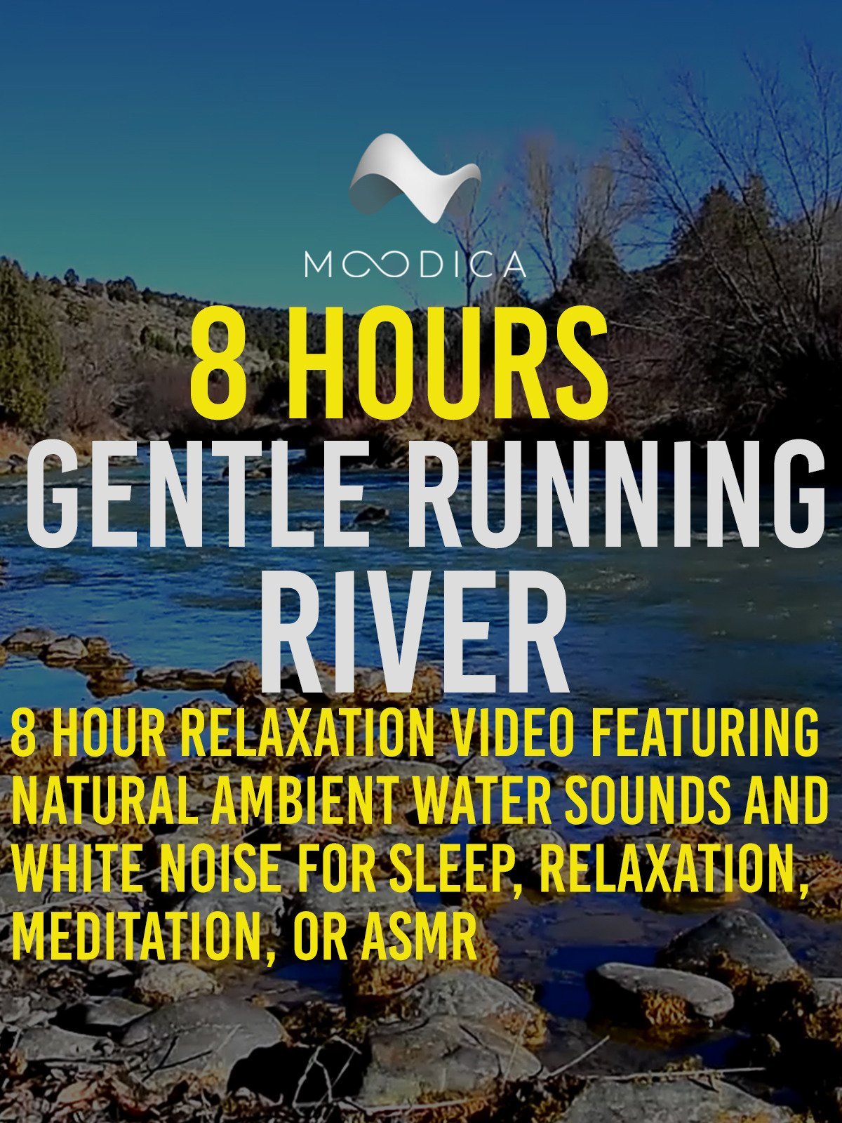 8 Hours: Gentle Running River: 8 Hour Relaxation Video Featuring Natural Ambient Water Sound and White Noise For Sleep, Relaxation, Meditation, or ASMR