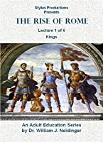 The Rise of Rome. Lecture 1 of 6. Kings.