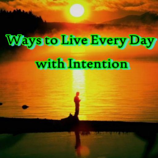 Ways To Live Every Day With Intention