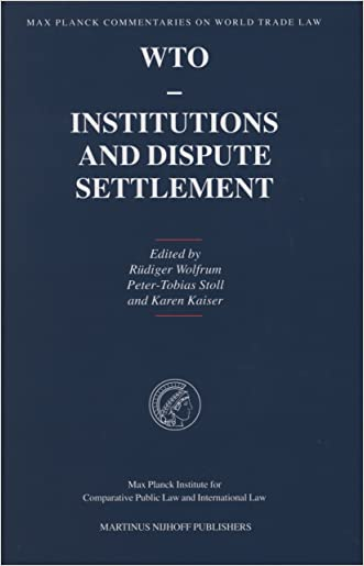 WTO - Institutions and Dispute Settlement (Max Planck Commentaries on World Trade Law) written by Rudiger Wolfrum