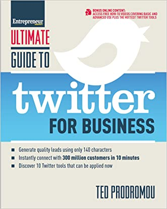 Ultimate Guide to Twitter for Business: Generate Quality Leads Using Only 140 Characters, Instantly Connect with 300 million Customers in 10 Minutes, Discover ... that Can be Applied Now (Ultimate Series)