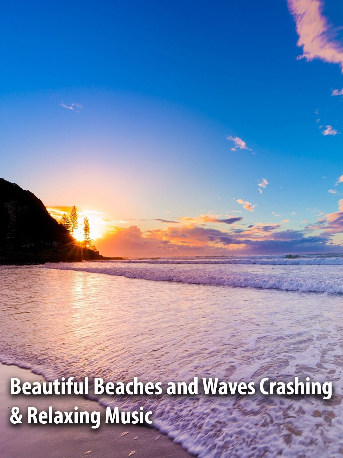 Beautiful Beaches and Waves Crashing & Relaxing Music