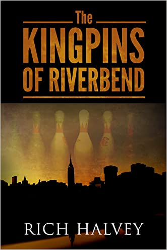 The Kingpins of Riverbend written by Rich Halvey