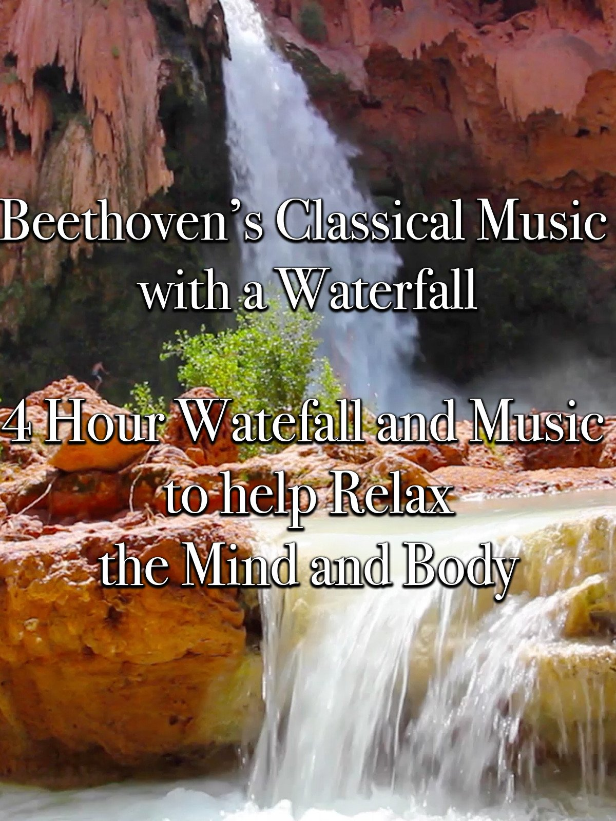 Beethoven's Classical Music with a Waterfall 4 Hour Waterfall and Music to help Relax the Mind and Body