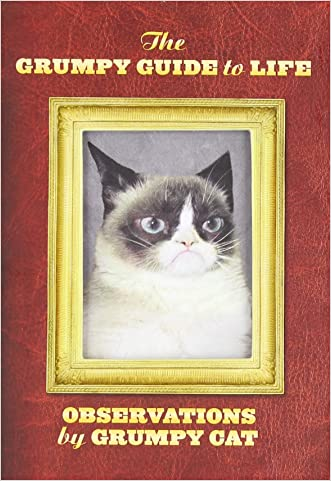 The Grumpy Guide to Life: Observations from Grumpy Cat written by Grumpy Cat