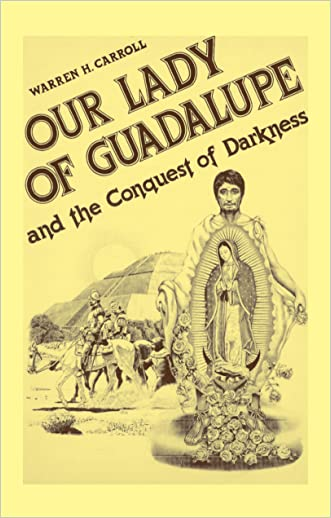 Our Lady of Guadalupe: And the Conquest of Darkness written by Warren H. Carroll