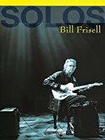 Solos: The Jazz Sessions - Bill Frisell
