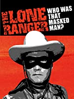 The Lone Ranger: Who was that Masked Man? Collection