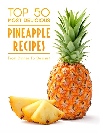 Top 50 Most Delicious Pineapple Recipes (Recipe Top 50's Book 81)