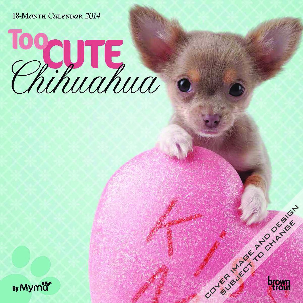 By Myrna: Too Cute Chihuahua - 2014 Calendar