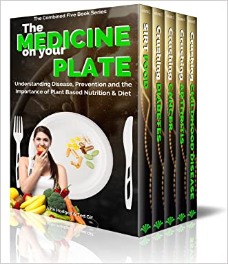 The MEDICINE on your PLATE - 5 Book BOX SET: Understanding Disease, Prevention and the Importance of Plant Based Nutrition & Diet SIRT FOOD DIABETES CANCER ARTHRITIS CHILDHOOD DISEASE written by John Hodges