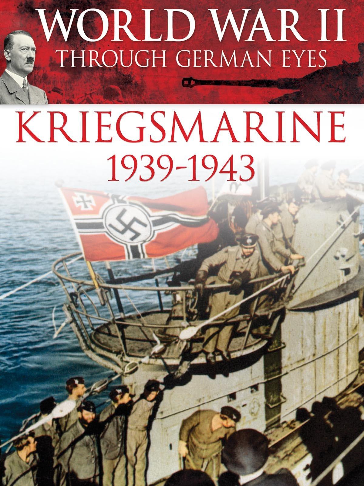 World War II Through German Eyes: Kriegsmarine 1939-1943 on Amazon Prime Video UK