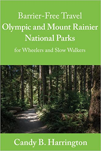 Barrier Free Travel: Olympic and Mount Rainier National Parks: For Wheelers and Slow Walkers