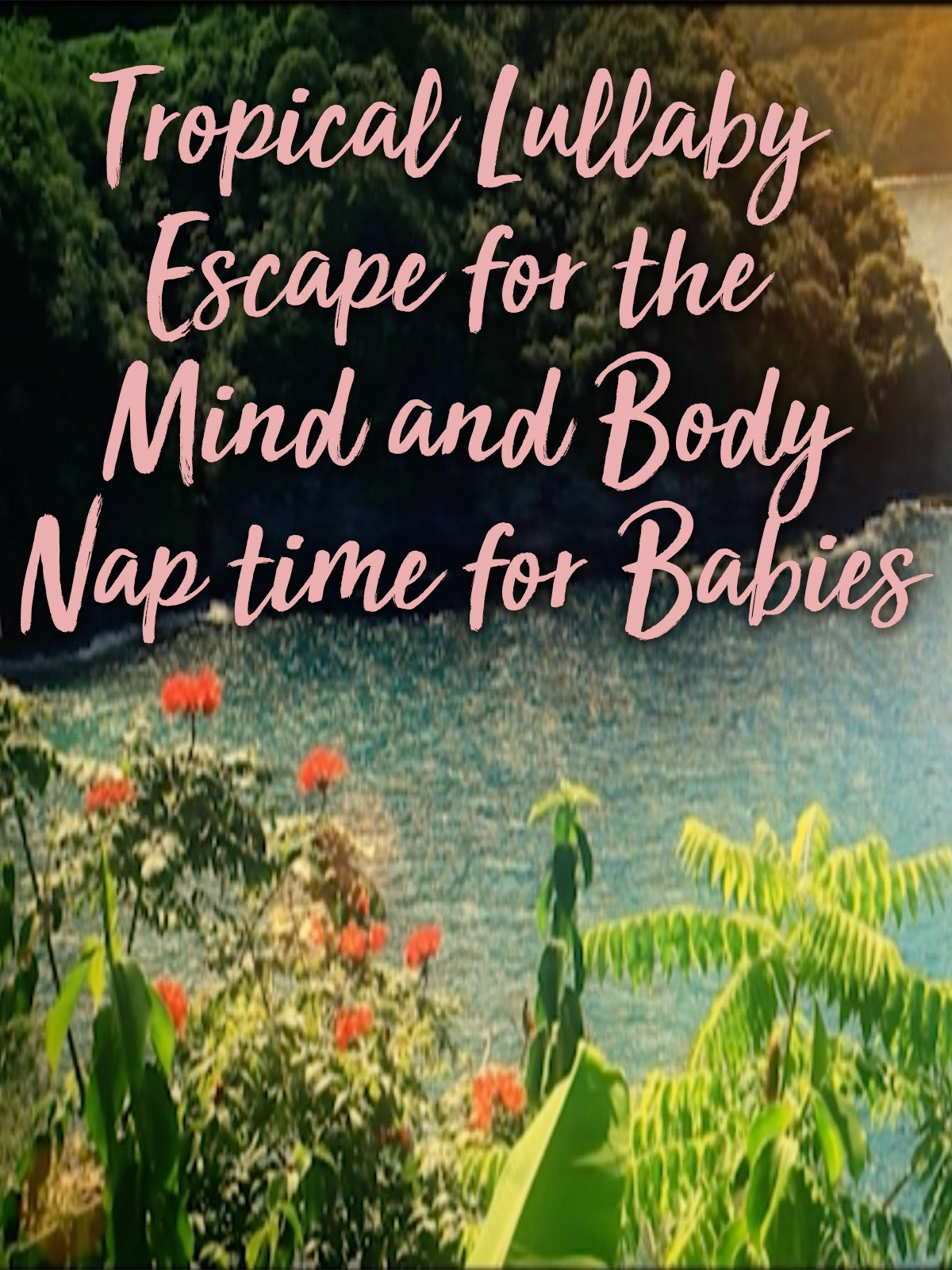 Tropical Lullaby Escape for the Mind and Body Nap time for Babies on Amazon Prime Instant Video UK