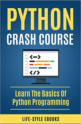 Python: PYTHON CRASH COURSE -  Beginner's Course To Learn The Basics Of Python Programming In 24 Hours!: (Python, Python Programming, Python for Dummies, Python for Beginners, python crash course)