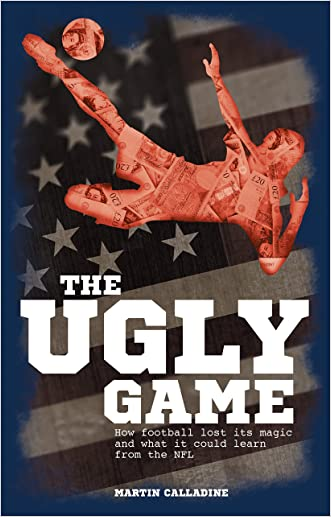 The Ugly Game: How Football Lost its Magic and What it Could Learn from the NFL