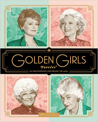 Golden Girls Forever: An Unauthorized Look Behind the Lanai written by Jim Colucci