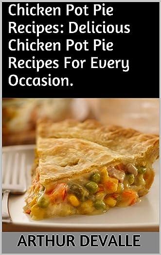 Chicken Pot Pie Recipes: Delicious Chicken Pot Pie Recipes For Every Occasion.