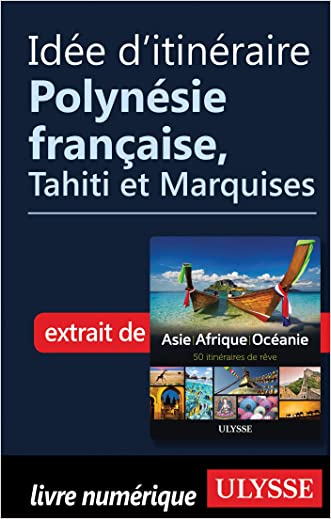 Idée d'itinéraire - Polynésie française, Tahiti et Marquises (French Edition)